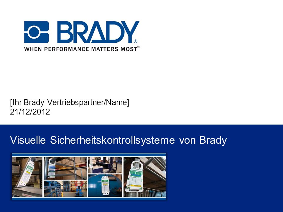 [Ihr Brady-Vertriebspartner/Name] 21/12/2012